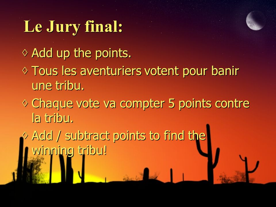Le Jury final: Add up the points. Tous les aventuriers votent pour banir une tribu. Chaque vote va compter 5 points contre la tribu. Add / subtract po
