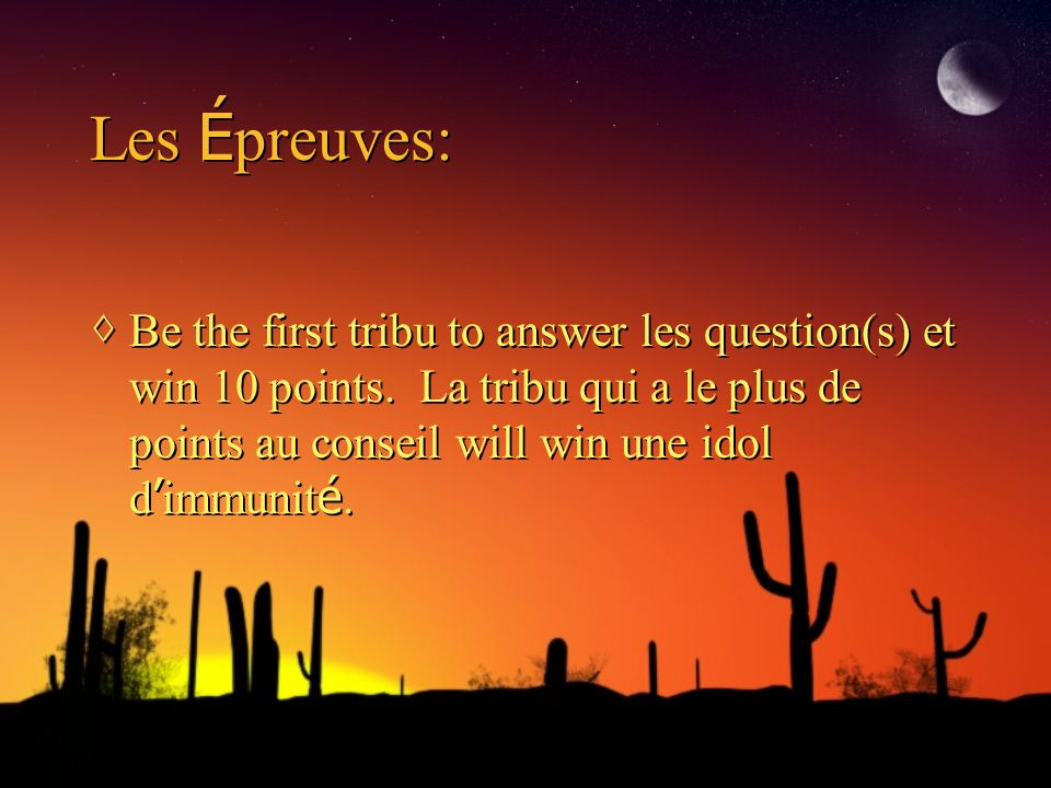 Les É preuves: Be the first tribu to answer les question(s) et win 10 points.