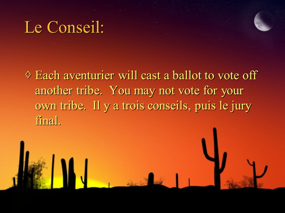 Le Conseil: Each aventurier will cast a ballot to vote off another tribe.