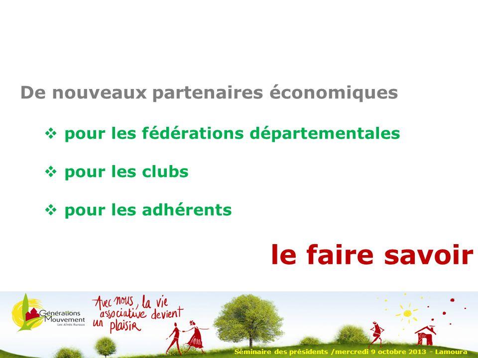 Séminaire des présidents /mercredi 9 octobre 2013 - Lamoura De nouveaux partenaires économiques pour les fédérations départementales pour les clubs pour les adhérents le faire savoir