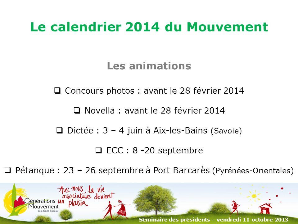 4 Les animations Concours photos : avant le 28 février 2014 Novella : avant le 28 février 2014 Dictée : 3 – 4 juin à Aix-les-Bains (Savoie) ECC : 8 -20 septembre Pétanque : 23 – 26 septembre à Port Barcarès (Pyrénées-Orientales) Le calendrier 2014 du Mouvement