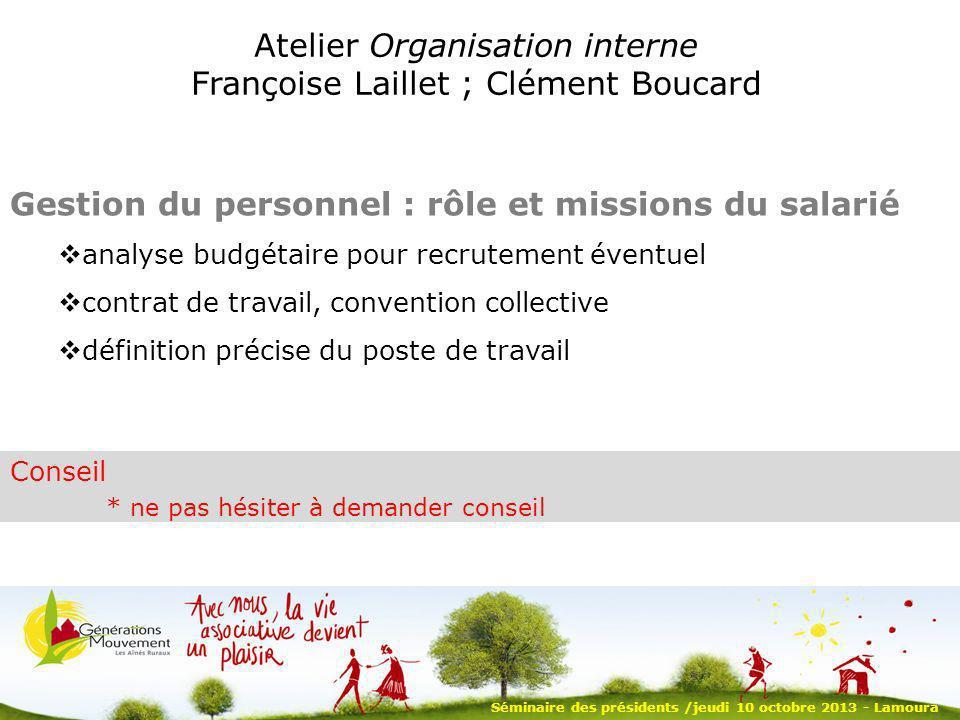 Séminaire des présidents /jeudi 10 octobre 2013 - Lamoura Atelier Organisation interne Françoise Laillet ; Clément Boucard Gestion du personnel : rôle