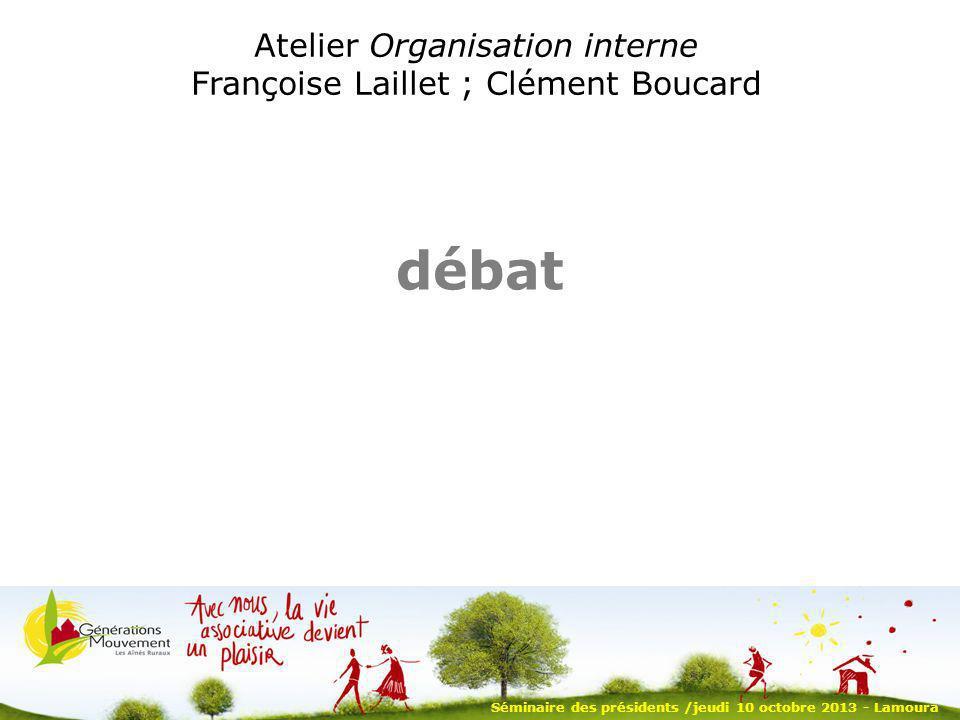 Séminaire des présidents /jeudi 10 octobre 2013 - Lamoura Atelier Organisation interne Françoise Laillet ; Clément Boucard débat
