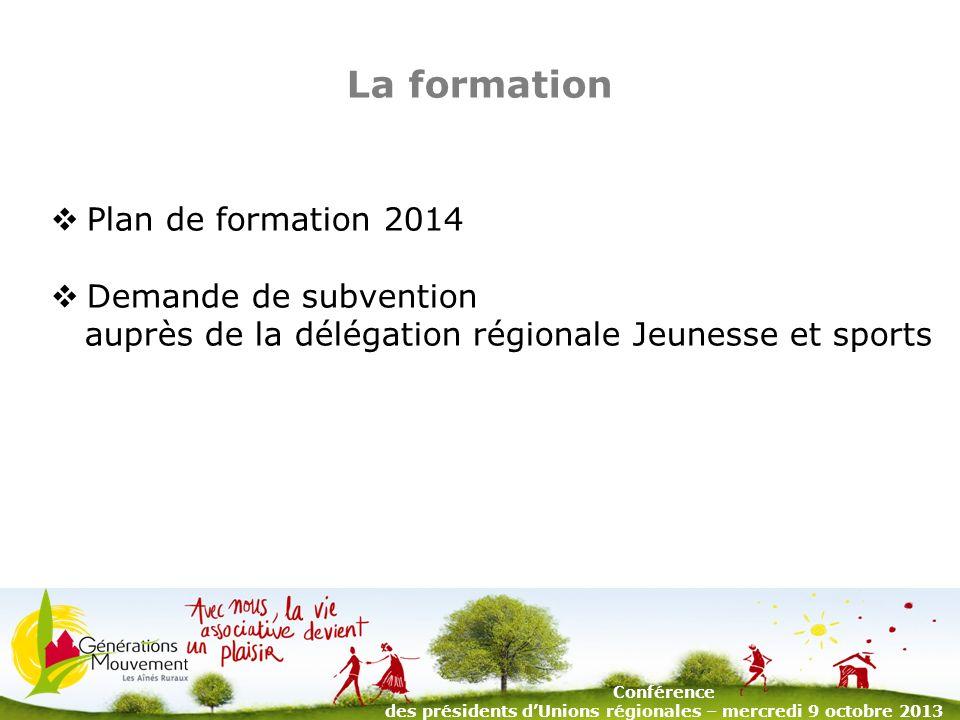 7 La formation Plan de formation 2014 Demande de subvention auprès de la délégation régionale Jeunesse et sports Conférence des présidents dUnions régionales – mercredi 9 octobre 2013