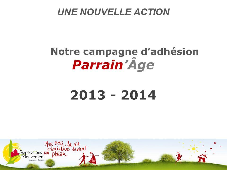 15 Notre campagne dadhésion ParrainÂge 2013 - 2014 UNE NOUVELLE ACTION