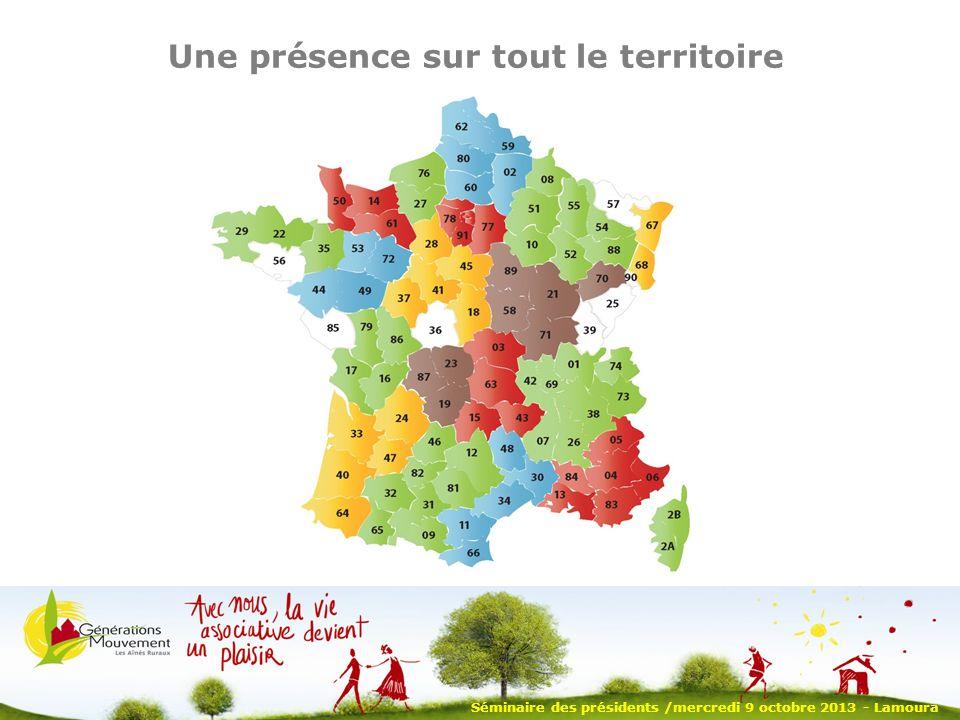 Une présence sur tout le territoire Séminaire des présidents /mercredi 9 octobre 2013 - Lamoura