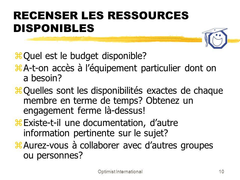 Optimist International10 RECENSER LES RESSOURCES DISPONIBLES zQuel est le budget disponible? zA-t-on accès à léquipement particulier dont on a besoin?