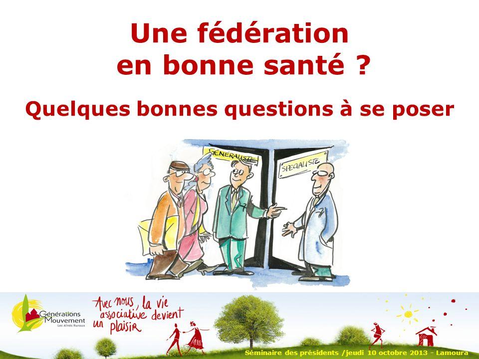 Séminaire des présidents /jeudi 10 octobre 2013 - Lamoura Une fédération en bonne santé .