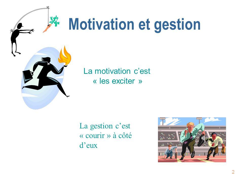 2 Motivation et gestion La motivation cest « les exciter » La gestion cest « courir » à côté deux