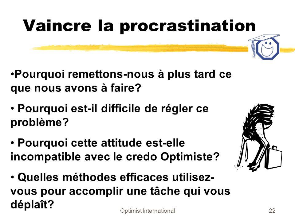 Optimist International22 Vaincre la procrastination Pourquoi remettons-nous à plus tard ce que nous avons à faire? Pourquoi est-il difficile de régler