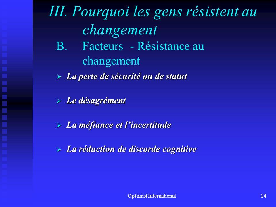 Optimist International13 A.Le tableau en X de Roethlisberger Changement Réaction Histoire personnelle Attitudes Situation sociale III. Pourquoi les ge
