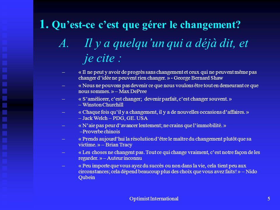Optimist International4 Grandes lignes de Gérer le changement I. Quest-ce cest que gérer le changement? II. Quest-ce que le changement? III. Pourquoi