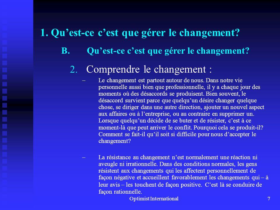 Optimist International6 1. Quest-ce cest que gérer le changement? B.Quest-ce cest que gérer le changement? 1. Définition de ce quest Gérer le changeme