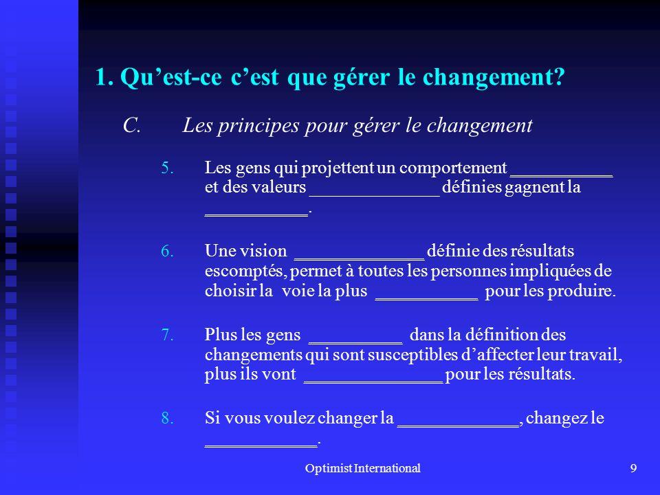 Optimist International8 1. Quest-ce cest que gérer le changement? C.Les principes de la gestion du changement 1. La dynamique des processus de pensée
