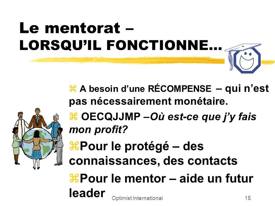 Optimist International14 Pour les mentors, cest une façon de … Donner en retour Améliorer la performance Aider à semer les graines du leadership Se garder à jour et au courant