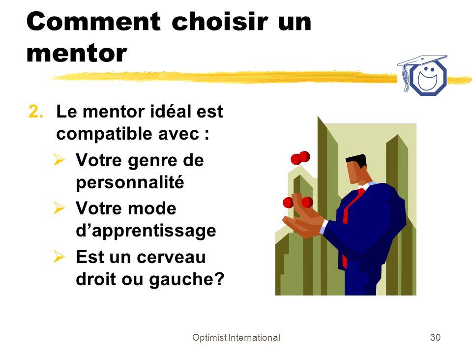 Optimist International29 Comment choisir un mentor 1.Examen Personnel Les objectifs Le genre de personne La relation, personnelle ou par courriel