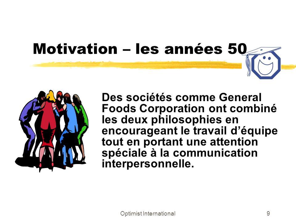 Optimist International8 Motivation – dans les années 30 et 40 zMaslow a effectué des recherches sur les beoins humains.