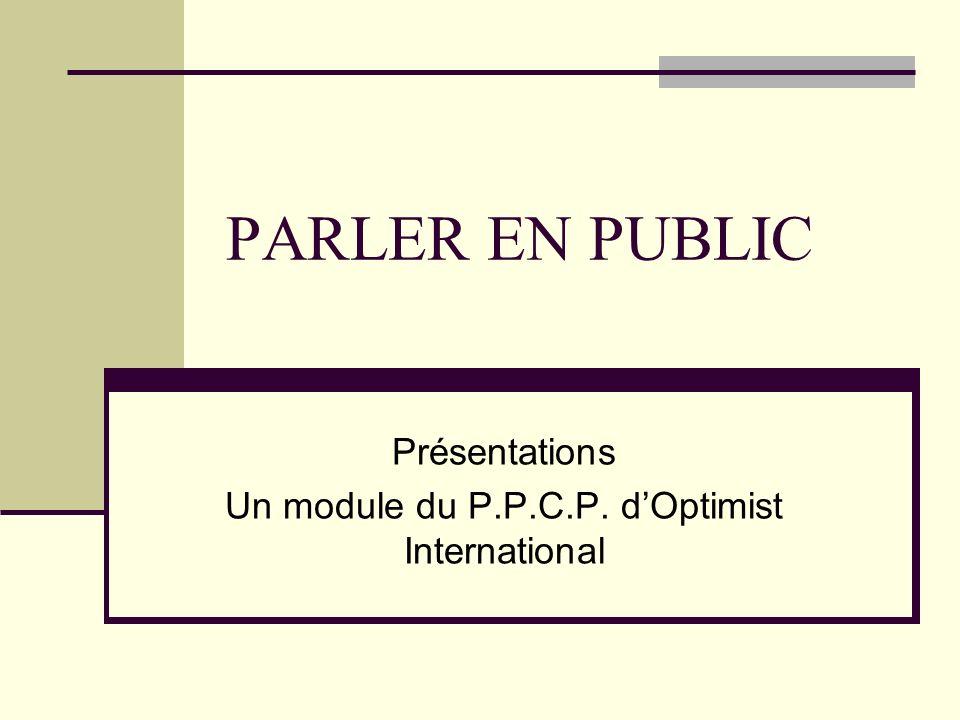 PARLER EN PUBLIC Présentations Un module du P.P.C.P. dOptimist International