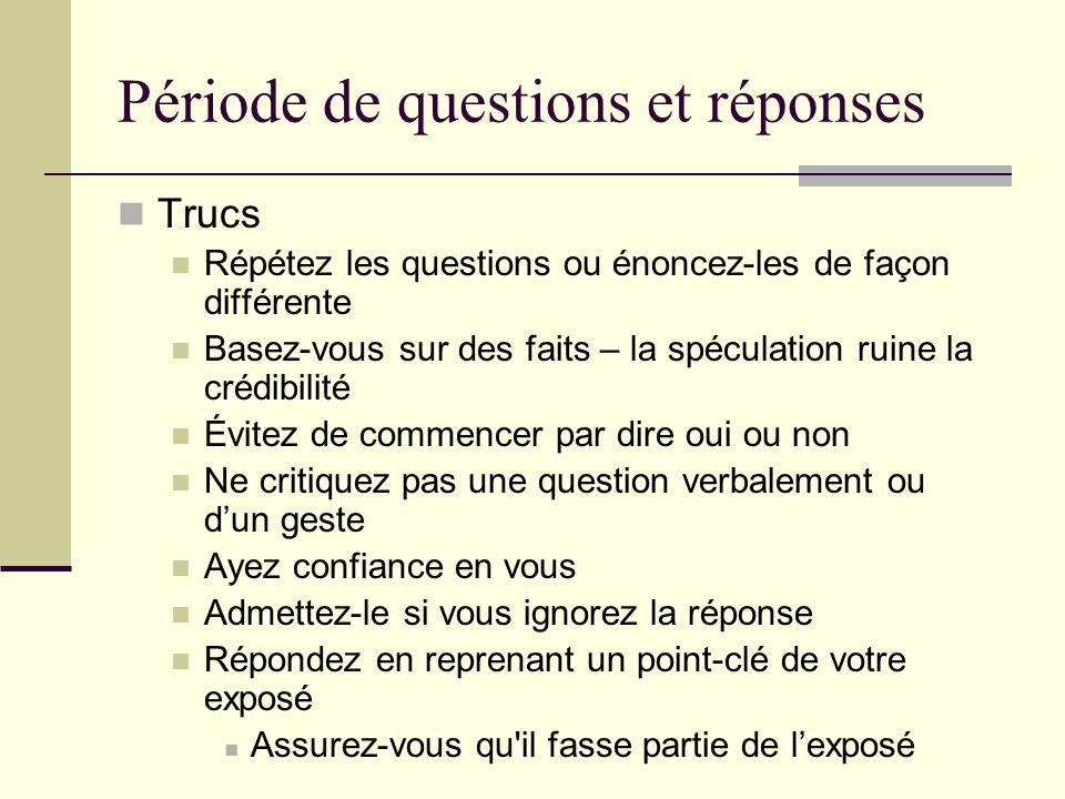 Période de questions et réponses Trucs Répétez les questions ou énoncez-les de façon différente Basez-vous sur des faits – la spéculation ruine la cré