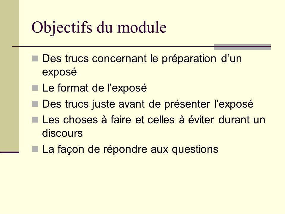 Objectifs du module Des trucs concernant le préparation dun exposé Le format de lexposé Des trucs juste avant de présenter lexposé Les choses à faire