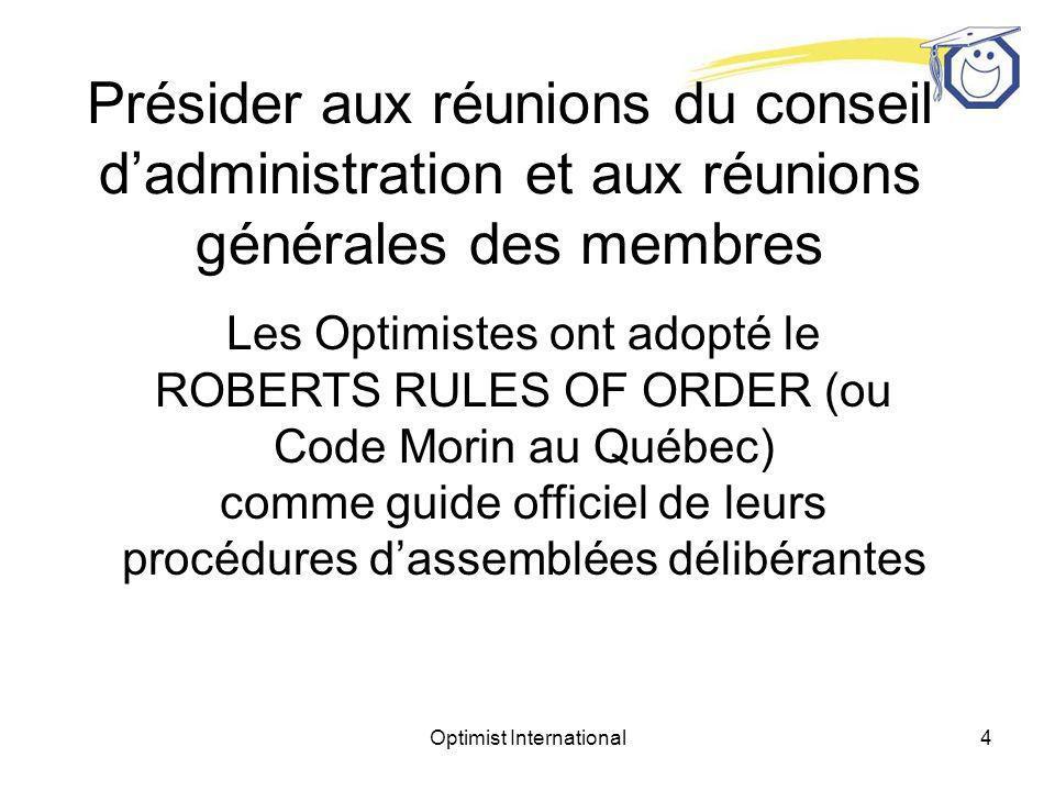 Optimist International3 Présider des réunions Réunion du conseil dadministration Réunion générale des membres Réunion des comités