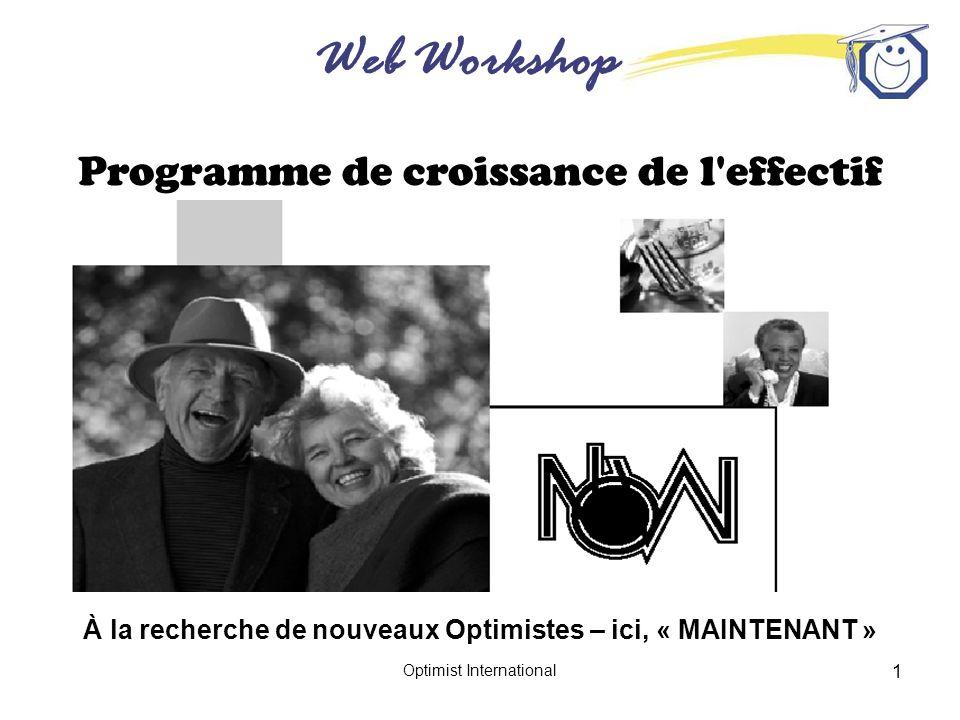 Web Workshop Optimist International 1 À la recherche de nouveaux Optimistes – ici, « MAINTENANT » Programme de croissance de l effectif