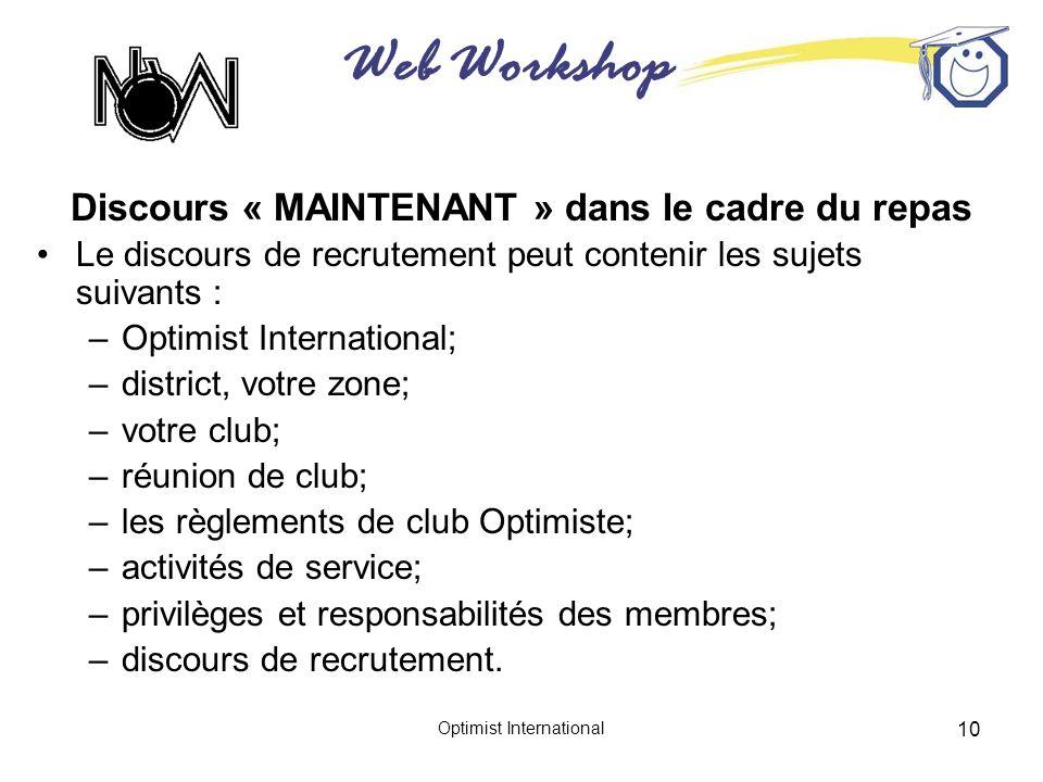 Web Workshop Optimist International 10 Discours « MAINTENANT » dans le cadre du repas Le discours de recrutement peut contenir les sujets suivants : –