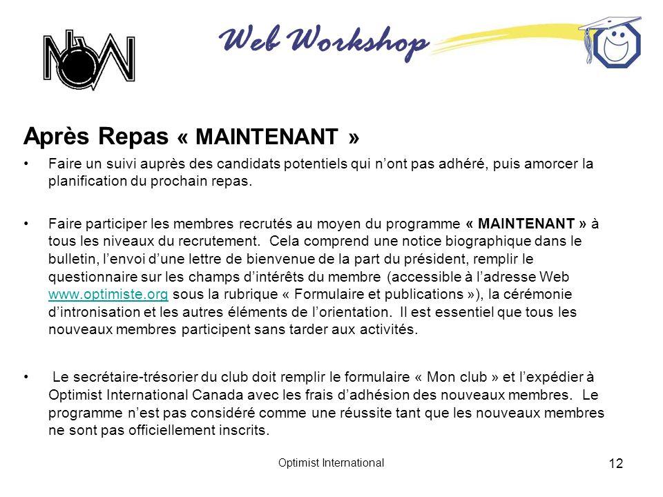 Web Workshop Optimist International 12 Après Repas « MAINTENANT » Faire un suivi auprès des candidats potentiels qui nont pas adhéré, puis amorcer la planification du prochain repas.