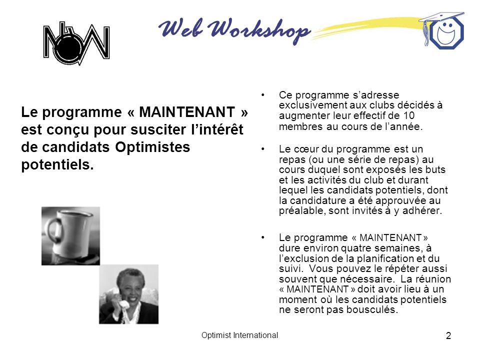 Web Workshop Optimist International 3 Éléments clés du programme « MAINTENANT » 1.Sélection des candidats potentiels par les membres de club.