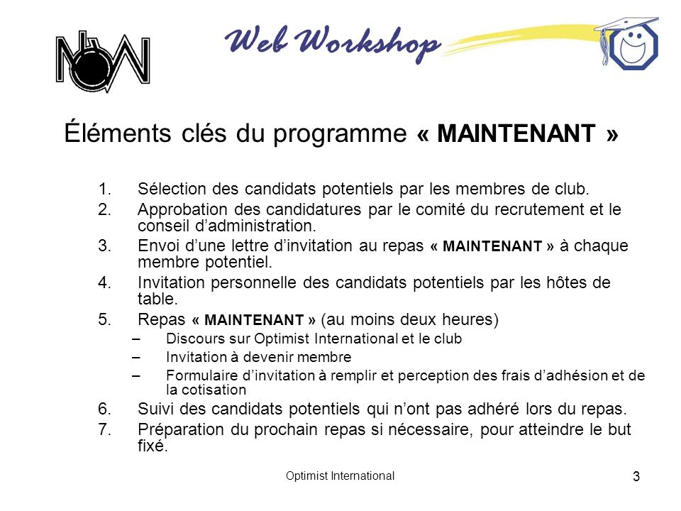 Web Workshop Optimist International 4 Plan –Réviser le guide du programme « MAINTENANT » –Nommer un président du comité de recrutement « MAINTENANT ».