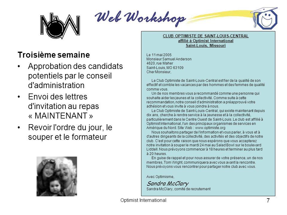 Web Workshop Optimist International 7 Troisième semaine Approbation des candidats potentiels par le conseil d'administration Envoi des lettres d'invit