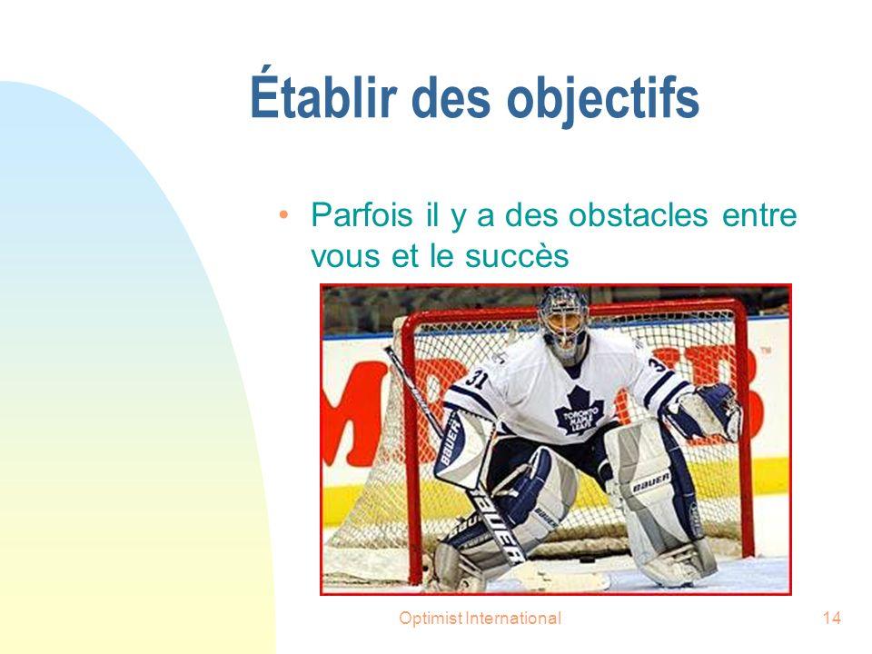 Optimist International14 Établir des objectifs Parfois il y a des obstacles entre vous et le succès
