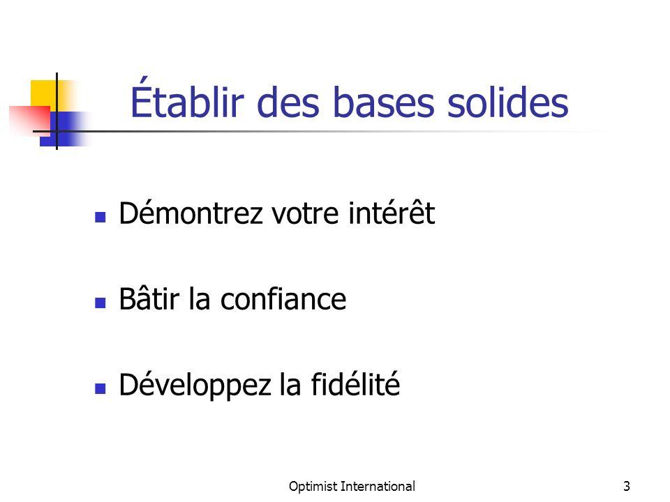 Optimist International3 Établir des bases solides Démontrez votre intérêt Bâtir la confiance Développez la fidélité