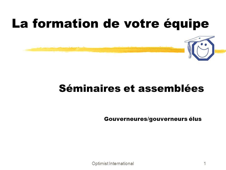 Optimist International1 La formation de votre équipe Séminaires et assemblées Gouverneures/gouverneurs élus