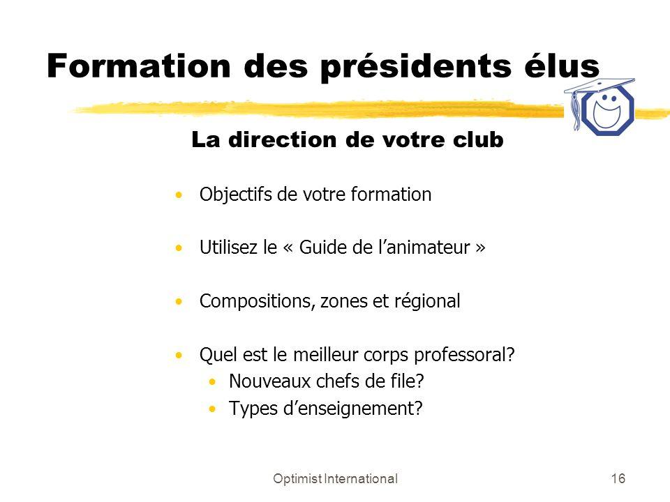 Optimist International16 Formation des présidents élus Objectifs de votre formation Utilisez le « Guide de lanimateur » Compositions, zones et régiona