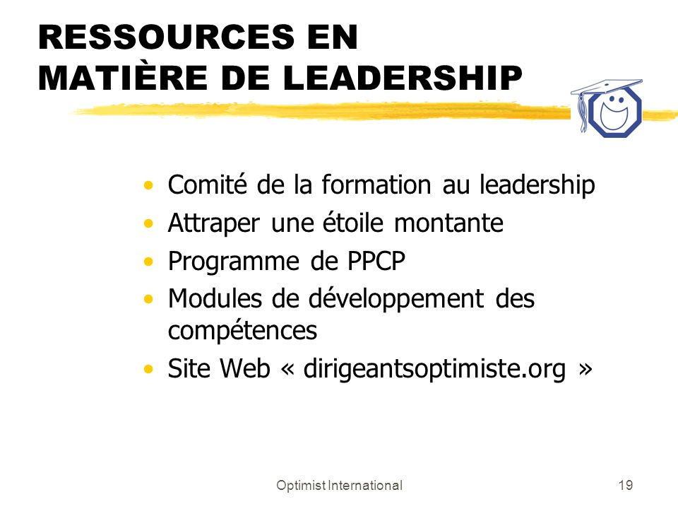 Optimist International19 RESSOURCES EN MATIÈRE DE LEADERSHIP Comité de la formation au leadership Attraper une étoile montante Programme de PPCP Modul