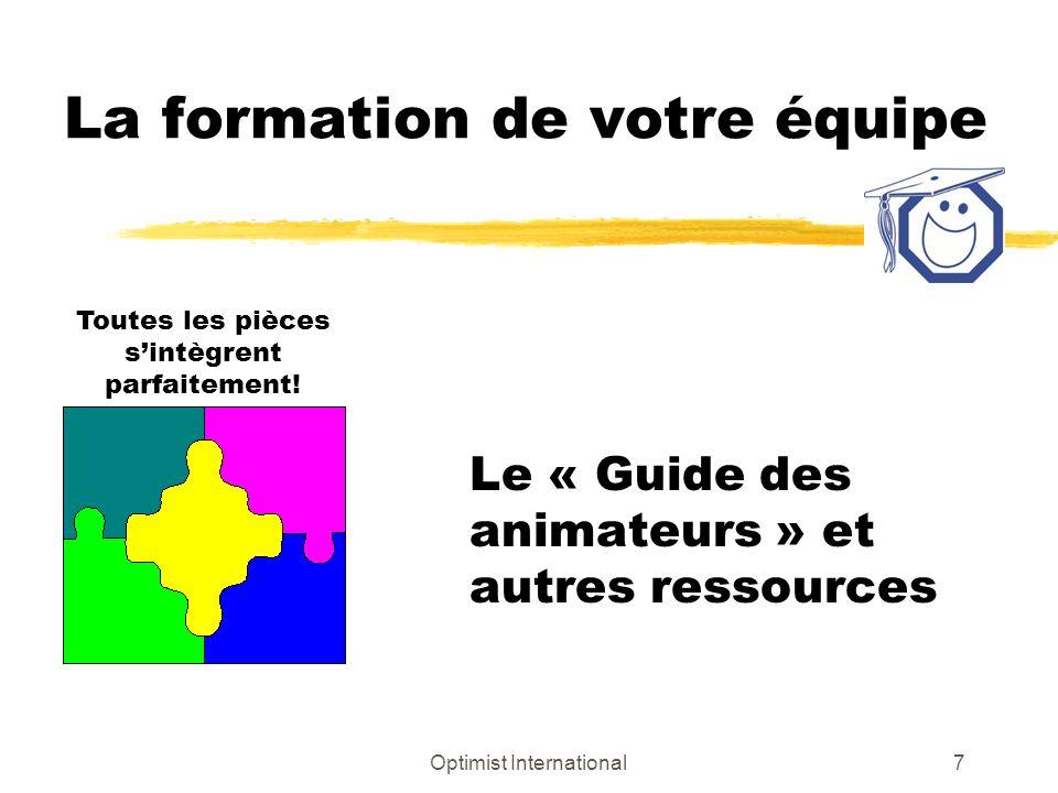 Optimist International7 La formation de votre équipe Le « Guide des animateurs » et autres ressources Toutes les pièces sintègrent parfaitement!