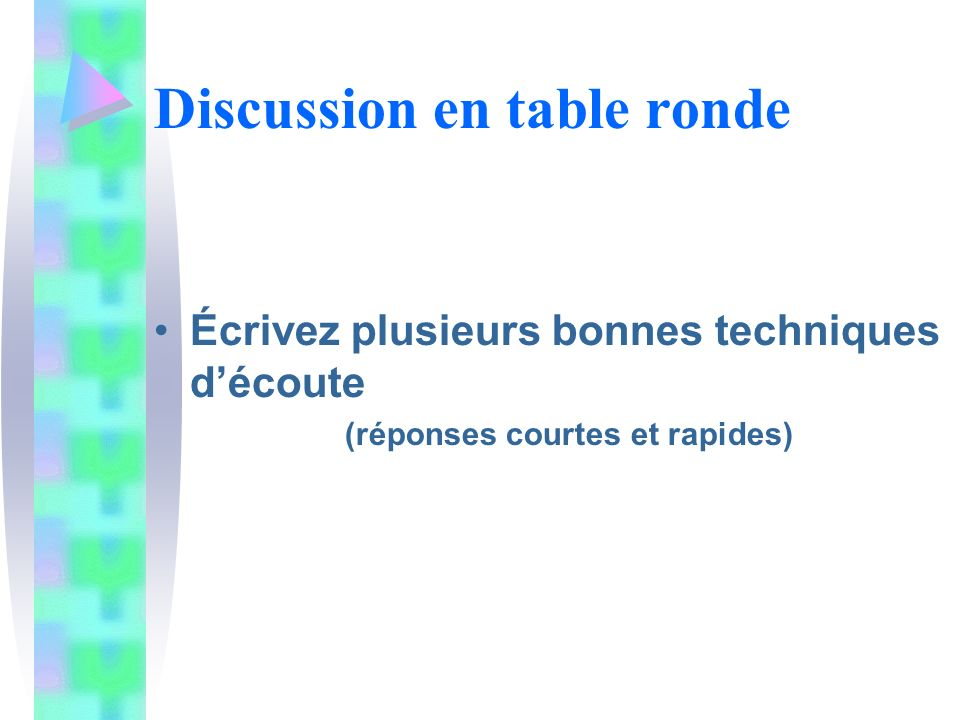Discussion en table ronde Écrivez plusieurs bonnes techniques découte (réponses courtes et rapides)
