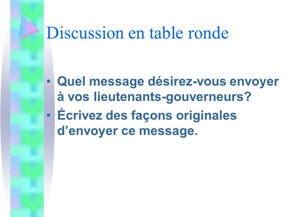Discussion en table ronde Quel message désirez-vous envoyer à vos lieutenants-gouverneurs.