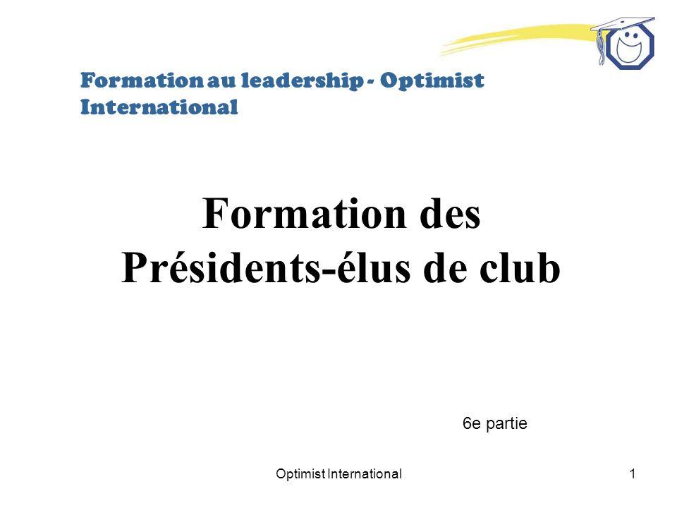 Optimist International22 Niveau 7 - Or ASSIDUITÉ (Assister à deux réunions supplémentaires du club et/ou activités) ACTIVITÉ (Concevoir, élaborer et présenter une nouvelle activité au conseil dadministration de son club) CROISSANCE (Participer à la fondation dun nouveau club) CONNAISSANCE DE LORGANISATION (Faire un exposé de dix minutes sur Optimist International aux membres de son club) DÉVELOPPEMENT PERSONNEL (Servir en tant quofficier de club ou officier élu DU CLUB.