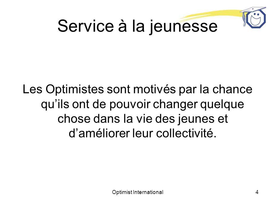 Optimist International5 Service à la jeunesse Un bon projet de service communautaire sera le reflet des intérêts des membres du club et des besoins de la jeunesse et de la collectivité.