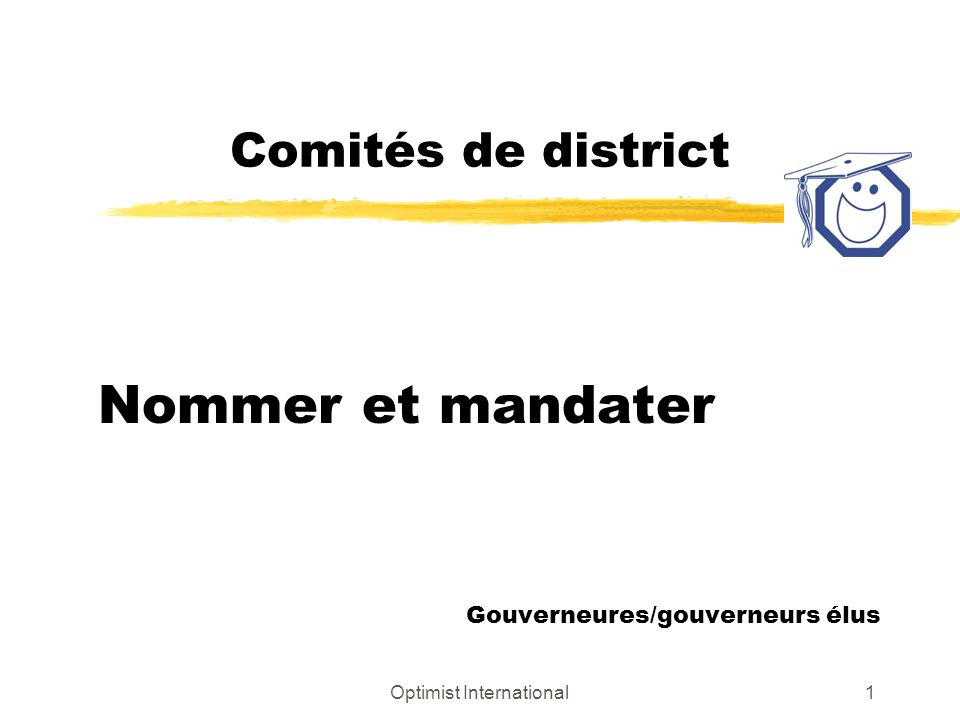 Optimist International1 Comités de district Nommer et mandater Gouverneures/gouverneurs élus