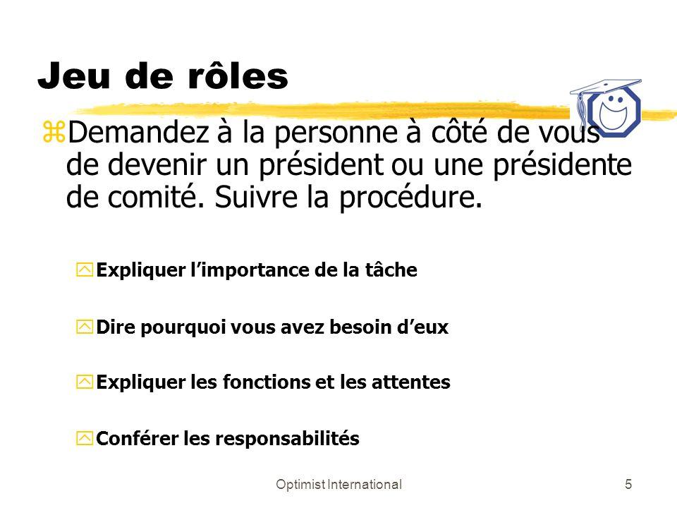Optimist International5 Jeu de rôles zDemandez à la personne à côté de vous de devenir un président ou une présidente de comité.