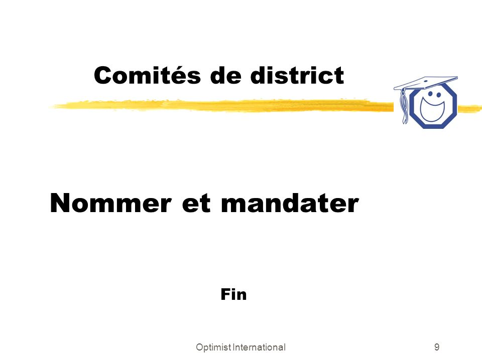 Optimist International9 Comités de district Nommer et mandater Fin