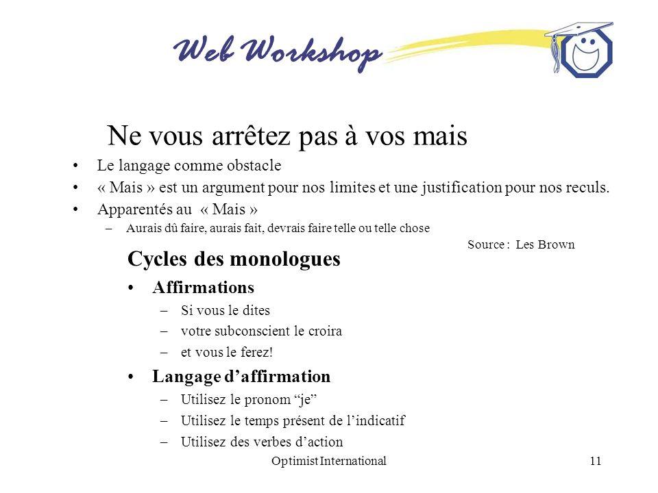 Web Workshop Optimist International11 Ne vous arrêtez pas à vos mais Le langage comme obstacle « Mais » est un argument pour nos limites et une justif