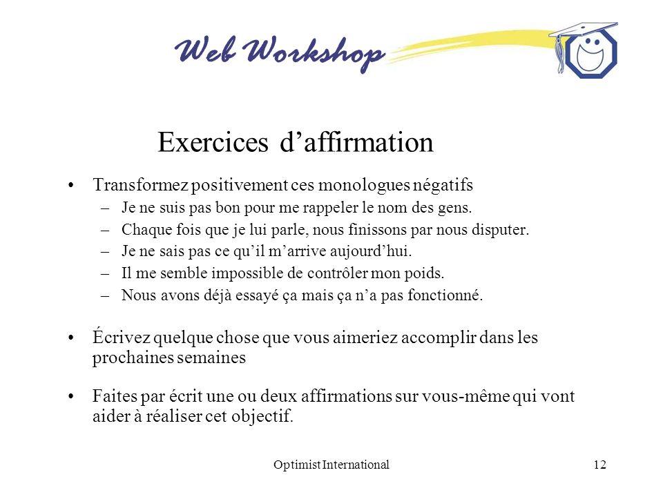 Web Workshop Optimist International12 Exercices daffirmation Transformez positivement ces monologues négatifs –Je ne suis pas bon pour me rappeler le