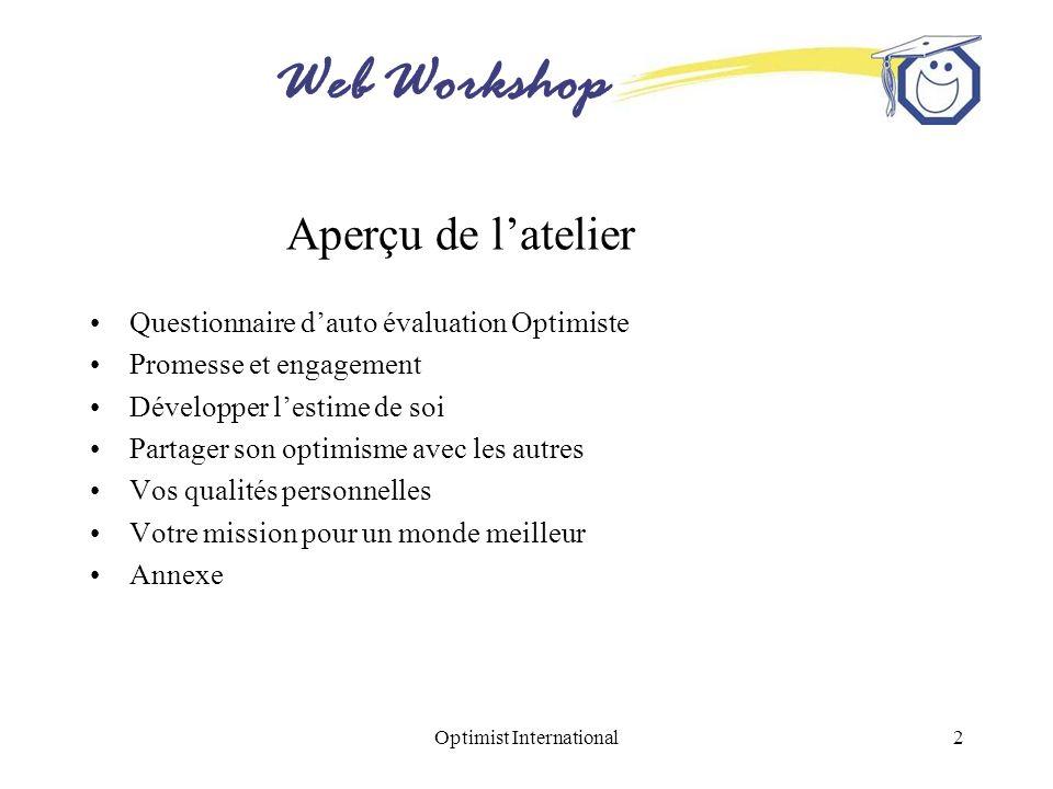 Web Workshop Optimist International2 Aperçu de latelier Questionnaire dauto évaluation Optimiste Promesse et engagement Développer lestime de soi Part