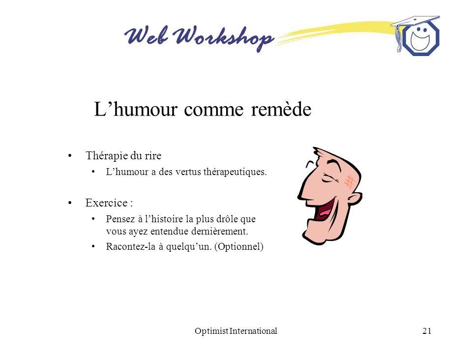 Web Workshop Optimist International21 Lhumour comme remède Thérapie du rire Lhumour a des vertus thérapeutiques. Exercice : Pensez à lhistoire la plus