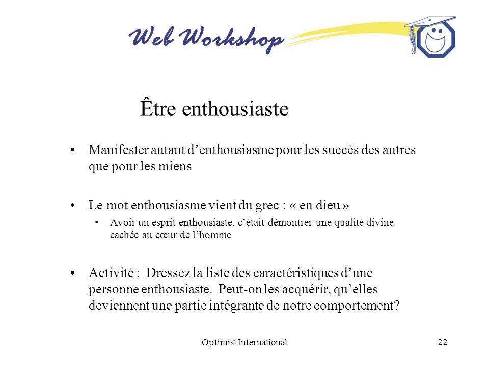 Web Workshop Optimist International22 Être enthousiaste Manifester autant denthousiasme pour les succès des autres que pour les miens Le mot enthousia