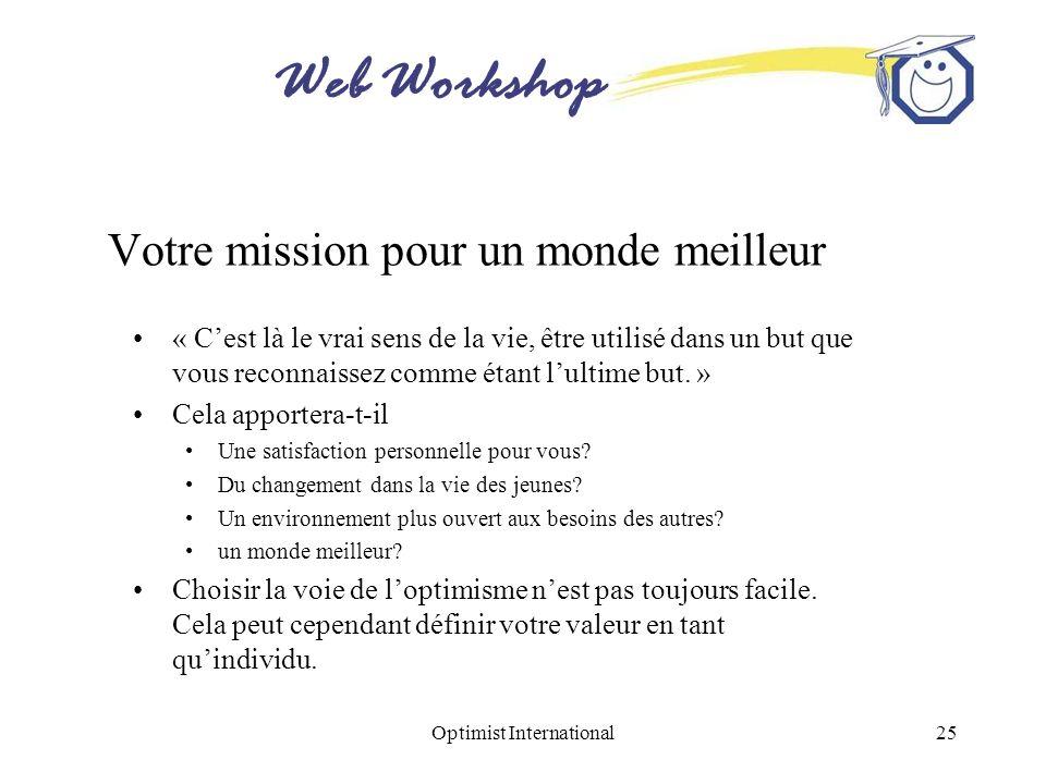 Web Workshop Optimist International25 Votre mission pour un monde meilleur « Cest là le vrai sens de la vie, être utilisé dans un but que vous reconna